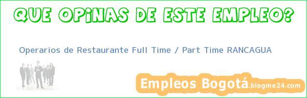 Operarios de Restaurante Full Time / Part Time RANCAGUA