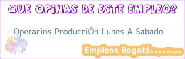 Operarios ProducciÓn Lunes A Sabado