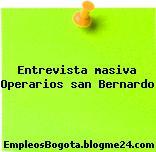 Entrevista masiva Operarios san Bernardo