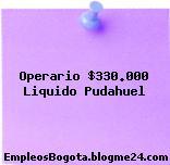 Operario $330.000 Liquido Pudahuel