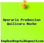 Operario Produccion Quilicura Noche