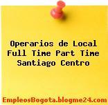 Operarios de Local Full Time Part Time Santiago Centro