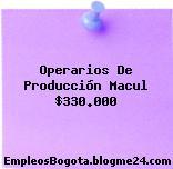 Operarios De Producción Macul $330.000