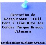 Operarios de Restaurante – Full Part / Time Alto las Condes Parque Arauco Vitacura