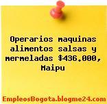 Operarios maquinas alimentos salsas y mermeladas $436.000, Maipu