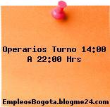 Operarios Turno 14:00 A 22:00 Hrs