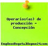 Operarios(as) de producción – Concepción