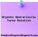 Urgente Operarios/as Turno Rotativo