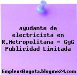 ayudante de electricista en R.Metropolitana – GyG Publicidad Limitada