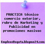 PRACTICA técnico comercio exterior, rubro de Marketing y Publicidad en promociones masivas