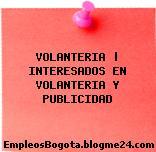 VOLANTERIA   INTERESADOS EN VOLANTERIA Y PUBLICIDAD