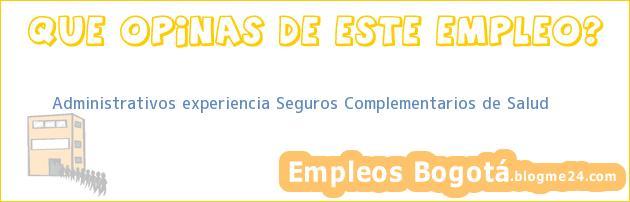 Administrativos experiencia Seguros Complementarios de Salud