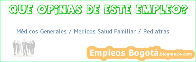 Médicos Generales / Medicos Salud Familiar / Pediatras