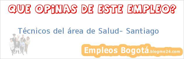Técnicos del área de Salud- Santiago