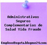 Administrativos Seguros Complementarios de Salud Vida Fraude