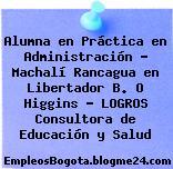 Alumna en Práctica en Administración – Machalí Rancagua en Libertador B. O Higgins – LOGROS Consultora de Educación y Salud