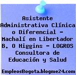 Asistente Administrativa Clínica o Diferencial – Machalí en Libertador B. O Higgins – LOGROS Consultora de Educación y Salud