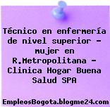 Técnico en enfermería de nivel superior – mujer en R.Metropolitana – Clinica Hogar Buena Salud SPA