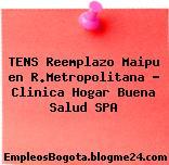 TENS Reemplazo Maipu en R.Metropolitana – Clinica Hogar Buena Salud SPA