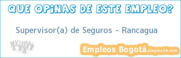 Supervisor(a) de Seguros – Rancagua