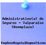 Administrativo(a) de Seguros – Valparaíso (Reemplazo)