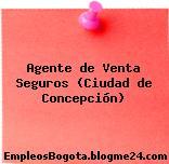 Agente de Venta Seguros (Ciudad de Concepción)