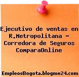 Ejecutivo de ventas en R.Metropolitana – Corredora de Seguros ComparaOnline