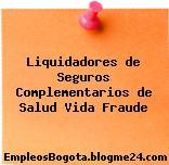 Liquidadores de Seguros Complementarios de Salud Vida Fraude
