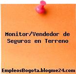 Monitor/Vendedor de Seguros en Terreno