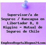 Supervisor/a de Seguros / Rancagua en Libertador B. O Higgins – Mutual de Seguros de Chile