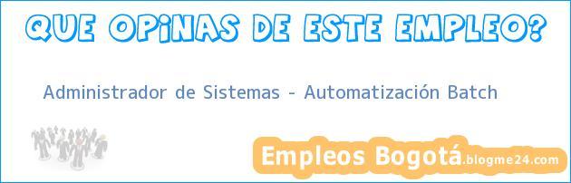 Administrador de Sistemas – Automatización Batch