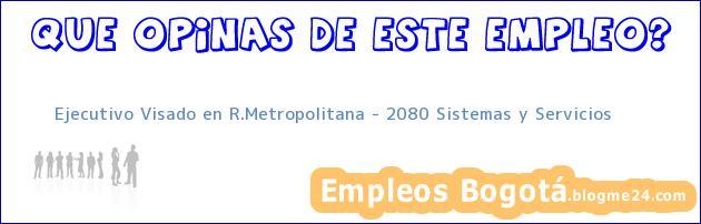 Ejecutivo Visado en R.Metropolitana – 2080 Sistemas y Servicios