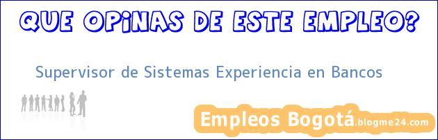 Supervisor de Sistemas Experiencia en Bancos