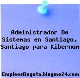 Administrador De Sistemas en Santiago, Santiago para Kibernum