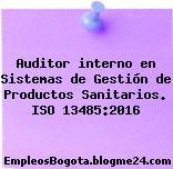 Auditor interno en Sistemas de Gestión de Productos Sanitarios. ISO 13485:2016