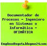 Documentador de Procesos – Ingeniero en Sistemas o Informática – OFIMÁTICA