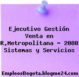 Ejecutivo Gestión Venta en R.Metropolitana – 2080 Sistemas y Servicios