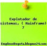 Explotador de sistemas, ( Mainframe) 7