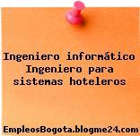 Ingeniero informático Ingeniero para sistemas hoteleros