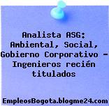 Analista ASG: Ambiental, Social, Gobierno Corporativo – Ingenieros recién titulados