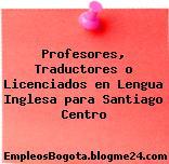 Profesores, Traductores o Licenciados en Lengua Inglesa para Santiago Centro