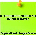RECEPCIONISTA/ASISTENTE ADMINISTRATIVO