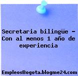 Secretaria bilingüe – Con al menos 1 año de experiencia