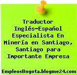 Traductor Inglés-Español Especialista En Minería en Santiago, Santiago para Importante Empresa