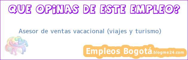 Asesor de ventas vacacional (viajes y turismo)