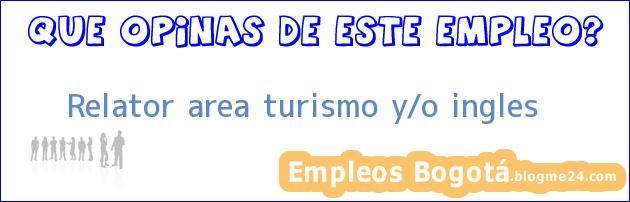 Relator area turismo y/o ingles
