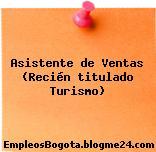 Asistente de Ventas (Recién titulado Turismo)