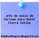 Jefe de Guías de Turismo para Hotel Tierra Chiloe