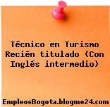 Técnico en Turismo Recién titulado (Con Inglés intermedio)