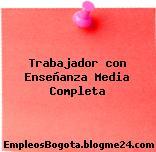 Trabajador con Enseñanza Media Completa